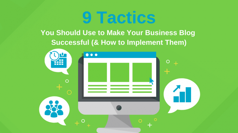 9 Successful Business Blog Tactics You Should Consider Using